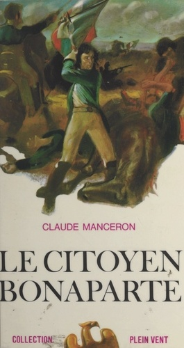 Le citoyen Bonaparte. La jeunesse de Napoléon, 1769-1796