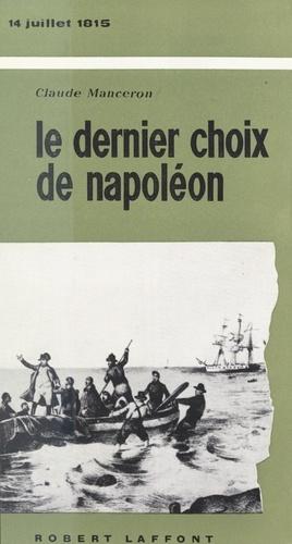 Le dernier choix de Napoléon. 14 Juillet 1815