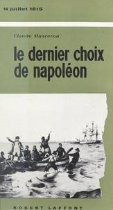 Claude Manceron - Le dernier choix de Napoléon - 14 Juillet 1815.