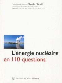 Claude Mandil - L'énergie nucléaire en 110 questions.