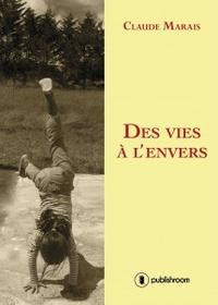Claude Marais - Des vies à l'envers.