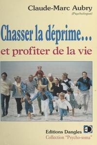 Claude-Marc Aubry - Chasser la déprime et profiter de la vie.