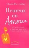 Claude-Marc Aubry - Heureux en amour - Des conseils clairs et pratiques pour batîr et réussir une vie à deux.
