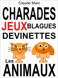 Claude Marc - Charades et devinettes sur les animaux. Jeux et blagues pour enfants. - Petits jeux de mots et jeux de lettres faciles. Pour jouer en famille, en classe ou à l'école..