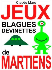 Claude Marc - Jeux, blagues et devinettes de Martiens - Lectures amusantes pour petits Terriens (textes pour enfants, à lire en famille).