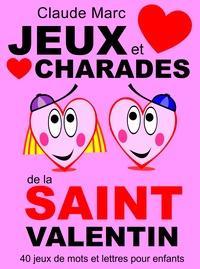Claude Marc - Jeux et charades de la Saint Valentin - 40 jeux de mots et lettres pour enfants.