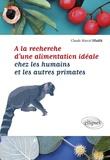 Claude-Marcel Hladik - A la recherche d'une alimentation idéale chez les humains et les autres primates.