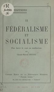 Claude-Marcel Hytte - Fédéralisme et socialisme - Pour barrer la route au totalitarisme.