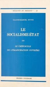 Claude-Marcel Hytte - Le Socialisme-État ou le Crépuscule de l'émancipation ouvrière.