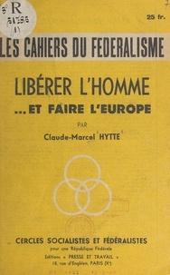 Claude-Marcel Hytte - Libérer l'homme... et faire l'Europe.