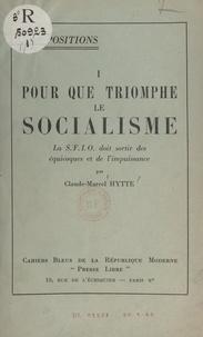 Claude-Marcel Hytte - Pour que triomphe le socialisme - La SFIO doit sortir des équivoques et de l'impuissance.
