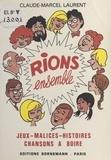 Claude-Marcel Laurent - Rions ensemble : jeux, malices, histoires, chansons à boire.