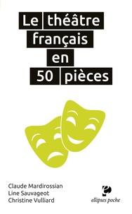Claude Mardirossian et Line Sauvageot - Le théâtre français en 50 pièces.