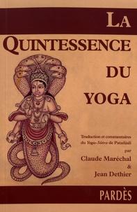 Claude Maréchal et Jean Dethier - La quintessence du yoga - Traduction et commentaires du Yoga-Sûtra de Patanjali.