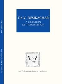 Claude Maréchal et Sriram Sriram - T.K.V. Desikachar - A question of transmission.