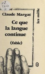 Claude Margat et Colette Deblé - Ce que la langue continue.