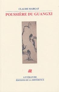 Claude Margat - Poussière du Guangxi - En Chine sur la trace des peintres lettrés.