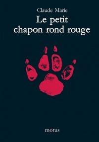 Claude Marie - Le petit chapon rond rouge.