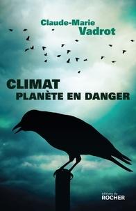Claude-Marie Vadrot - Climat, planète en danger.