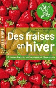 Claude-Marie Vadrot - Des fraises en hiver - Et autres besoins inutiles de notre alimentation.