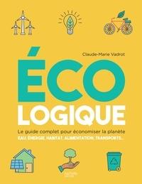 Claude-Marie Vadrot - Ecologique - Le guide complet pour économiser la planète.