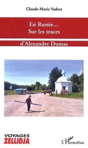 Claude-Marie Vadrot - En Russie... Sur les traces d'Alexandre Dumas.