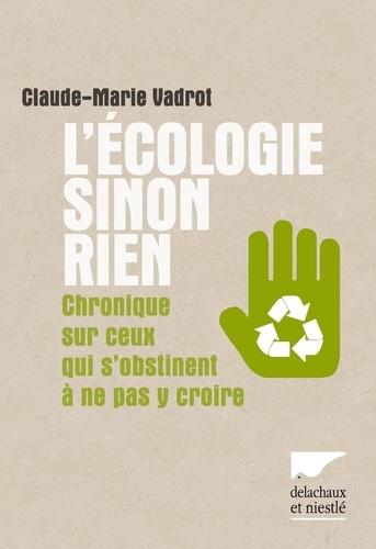 Claude-Marie Vadrot - L'écologie sinon rien - Chronique de ceux qui s'obstinent à ne pas y croire.