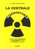 Claude-Marie Vadrot - La centrale indémontable - Petite histoire explosive du nucléaire français (de Brennilis à nos jours).