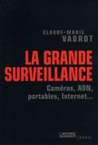Claude-Marie Vadrot - La grande surveillance - Caméras, ADN, portables, internet....