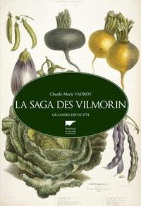 Claude-Marie Vadrot - La saga des Vilmorin - Grainiers depuis 1774.