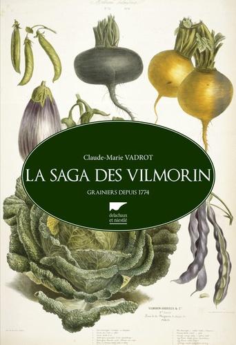 La saga des Vilmorin. Grainiers depuis 1774