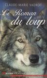 Claude-Marie Vadrot - Le roman du loup.