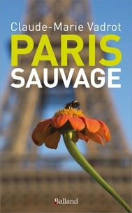 Claude-Marie Vadrot - Paris sauvage.