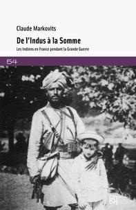 Claude Markovits - De l'Indus à la Somme - Les Indiens en France pendant la Grande Guerre.