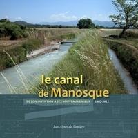 Claude Martel - Le canal de Manosque - De son invention à ses nouveaux enjeux (1862-2012).