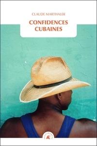 Claude Marthaler - Confidences cubaines.