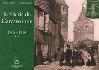 Claude Marti et Patrice Cartier - Je t'écris de Carcassonne - Tome 2, 1905-1914.