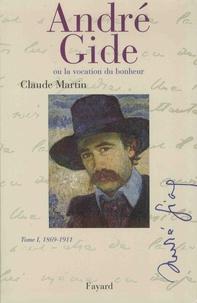 Claude Martin - André Gide ou la vocation du bonheur - Tome 1, 1869-1911.