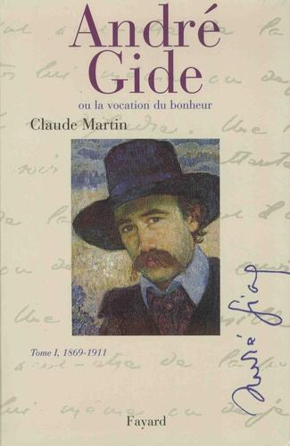 André Gide ou la vocation du bonheur. Tome 1, 1869-1911