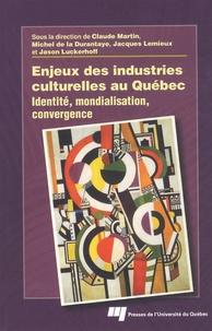 Claude Martin et Michel de La Durantaye - Enjeux des industries culturelles au Québec.