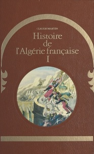 Claude Martin et Thierry Bordas - Histoire de l'Algérie française (1).