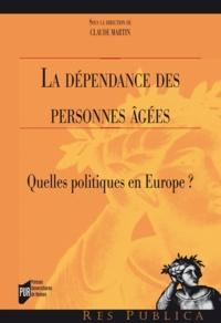 Claude Martin - La dépendance des personnes âgées - Quelles politiques en Europe ?.