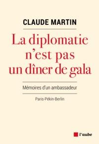 Claude Martin - La diplomatie n'est pas un dîner de gala.