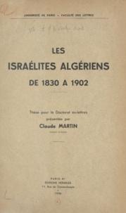 Claude Martin - Les israélites algériens de 1830 à 1902 - Thèse pour le Doctorat ès lettres.