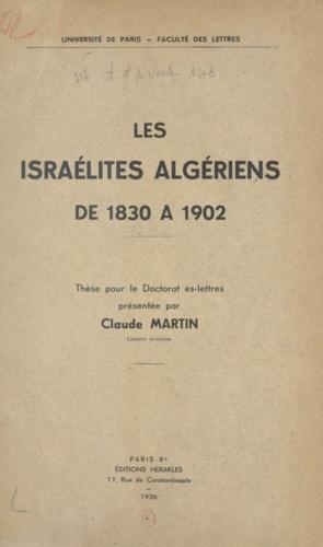 Les israélites algériens de 1830 à 1902. Thèse pour le Doctorat ès lettres