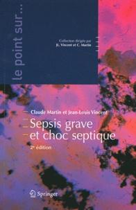 Claude Martin et Jean-Louis Vincent - Sepsis grave et choc septique.