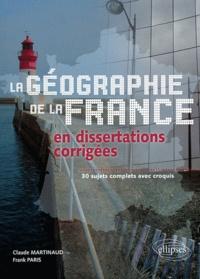 Claude Martinaud et Frank Paris - Géographie de la France en dissertations corrigées - 30 sujets complets avec croquis.
