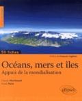 Claude Martinaud et Frank Paris - Océans, mers et îles - Appuis de la mondialisation.