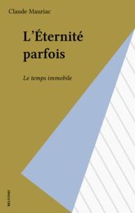 Claude Mauriac - L'Éternité parfois.