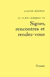 Claude Mauriac - Le temps immobile T07 - Signes, rencontre et rendez-vous.